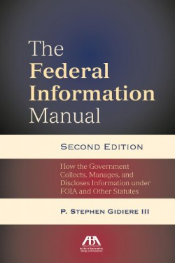 The federal information manual : how the government collects, manages, and discloses information under FOIA and other statutes bookcover