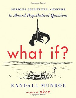 What if?: serious scientific answers to absurd hypothetical questions bookcover