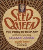 Book cover of Seed Queen: The Story of Crop Art and the Amazing Lillian Colton